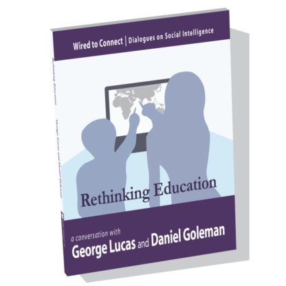 Rethinking Education: Educating Hearts and Minds with George Lucas and Daniel Goleman; SEL education George Lucas